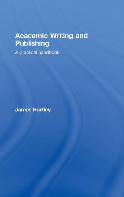 Academic Writing and Publishing By Hartley, James